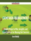 Campaign Management - Simple Steps to Win, Insights and Opportunities for Maxing Out Success - eBook