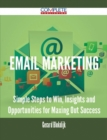 Email Marketing - Simple Steps to Win, Insights and Opportunities for Maxing Out Success - eBook