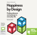 Happiness by Design : Finding Pleasure and Purpose in Everyday Life - Book