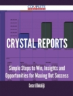 Crystal Reports - Simple Steps to Win, Insights and Opportunities for Maxing Out Success - eBook