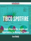 TIBCO Spotfire - Simple Steps to Win, Insights and Opportunities for Maxing Out Success - eBook