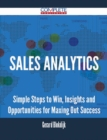 Sales Analytics - Simple Steps to Win, Insights and Opportunities for Maxing Out Success - eBook