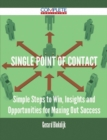 Single Point Of Contact - Simple Steps to Win, Insights and Opportunities for Maxing Out Success - eBook