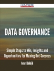 Data Governance - Simple Steps to Win, Insights and Opportunities for Maxing Out Success - eBook