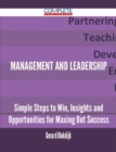 Management and Leadership - Simple Steps to Win, Insights and Opportunities for Maxing Out Success - eBook