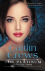 The Platinum Collection : Caitlin Crews/Heiress Behind The Headlines/No More Sweet Surrender/A Royal Without Rules - eBook