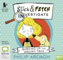 Barking Up the Wrong Tree : Stick and Fetch Investigate - Book