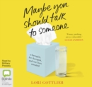 Maybe You Should Talk to Someone : A Therapist, Her Therapist, and Our Lives Revealed - Book