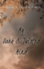 My Dark & Twisted Mind : A Collection of Poetry - eBook