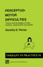 Perceptuo-motor Difficulties : Theory and strategies to help children, adolescents and adults - eBook