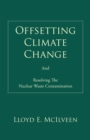 Offsetting Climate Change : And Resolving the Nuclear Waste Contamination - eBook