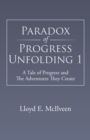 Paradox of Progress Unfolding 1 : A Tale of Progress and the Adventures They Create - eBook