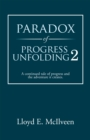 Paradox of Progress Unfolding 2 : A Continued Tale of Progress and the Adventure It Creates. - eBook