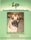 Leo, the Incredible and Amazing Dog Star : One Young Dog'S True Story - eBook