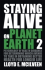 Staying Alive on Planet Earth 2 : Psychology of Health Guidance for Determining Which Avenue to Take in Obtaining Better Health for Longer Life - eBook