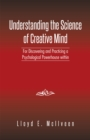 Understanding the Science of Creative Mind : For Discovering and Practicing a Psychological Powerhouse Within - eBook