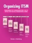 Organizing Itsm : Transitioning the It Organization from Silos to Services with Practical Organizational Change - eBook
