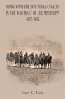 Riding with the 19Th Texas Cavalry in the War West of the Mississippi 1862-1865 - eBook