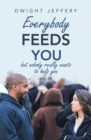 Everybody Feeds You : But Nobody Really Wants to Help You - eBook