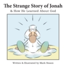 The Strange Story of Jonah : & How He Learned About God - eBook