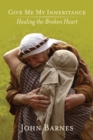 Give Me My Inheritance : Healing the Broken Heart - eBook