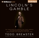 Lincoln's Gamble : The Tumultuous Six Months That Gave America the Emancipation Proclamation and Changed the Course of the Civil War - eAudiobook