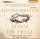 Jesus on Trial : A Lawyer Affirms the Truth of the Gospel - eAudiobook