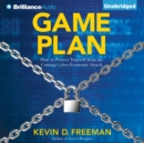 Game Plan : How to Protect Yourself from the Coming Cyber-Economic Attack - eAudiobook