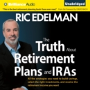 The Truth About Retirement Plans and IRAs : All the Strategies You Need to Build Savings, Select the Right Investments, and Receive the Retirement Income You Want - eAudiobook