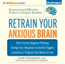 Retrain Your Anxious Brain : Practical and Effective Tools to Conquer Anxiety - eAudiobook