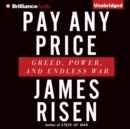 Pay Any Price : Greed, Power, and Endless War - eAudiobook