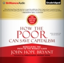 How the Poor Can Save Capitalism : Rebuilding the Path to the Middle Class - eAudiobook