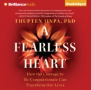 A Fearless Heart : How the Courage to Be Compassionate Can Transform Our Lives - eAudiobook