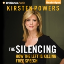 The Silencing : How the Left is Killing Free Speech - eAudiobook