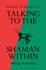 Talking to the Shaman Within : Musings on Hunting - eBook