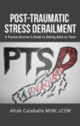 Post-Traumatic Stress Derailment : A Trauma Survivor'S Guide to Getting Back on Track - eBook