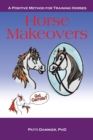 Horse Makeovers : A Positive Method for Training Horses - eBook