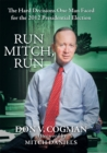 Run Mitch, Run : The Hard Decisions One Man Faced for the 2012 Presidential Election - eBook