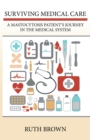 Surviving Medical Care : A Mastocytosis Patient'S Journey in the Medical System - eBook