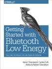 Getting Started with Bluetooth Low Energy : Tools and Techniques for Low-Power Networking - eBook