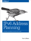 IPv6 Address Planning : Designing an Address Plan for the Future - eBook