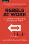 Rebels at Work : A Handbook for Leading Change from Within - eBook
