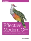 Effective Modern C++ : 42 Specific Ways to Improve Your Use of C++11 and C++14 - Book