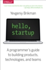 Hello, Startup : A Programmer's Guide to Building Products, Technologies, and Teams - eBook