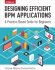 Designing Efficient BPM Applications : A Process-Based Guide for Beginners - eBook