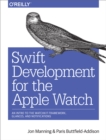Swift Development for the Apple Watch : An Intro to the WatchKit Framework, Glances, and Notifications - eBook