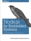 Node.js for Embedded Systems : Using Web Technologies to Build Connected Devices - eBook