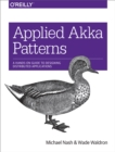 Applied Akka Patterns : A Hands-On Guide to Designing Distributed Applications - eBook