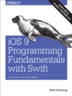iOS 9 Programming Fundamentals with Swift : Swift, Xcode, and Cocoa Basics - eBook