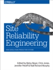 Site Reliability Engineering : How Google Runs Production Systems - eBook